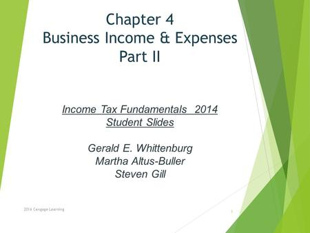 Chapter 4 Business Income & Expenses Part II Income Tax Fundamentals 2014 Student Slides Gerald E. Whittenburg Martha Altus-Buller Steven Gill 2014 Cengage.