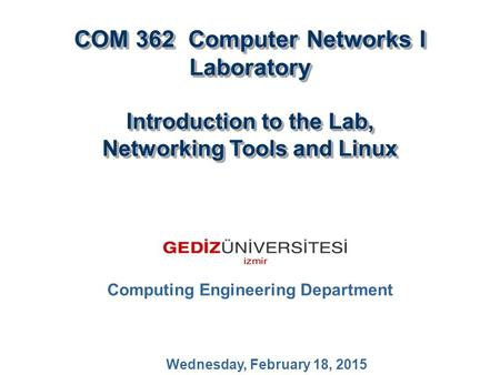 COM 362 Computer Networks I Laboratory Introduction to the Lab, Networking Tools and Linux COM 362 Computer Networks I Laboratory Introduction to the Lab,