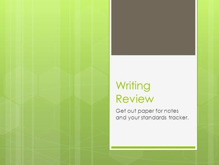 Writing Review Get out paper for notes and your standards tracker.