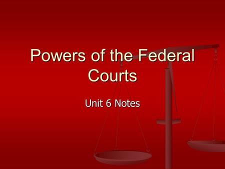 Powers of the Federal Courts Unit 6 Notes. Jurisdiction of the Courts Jurisdiction – ones authority Jurisdiction – ones authority State Courts have.