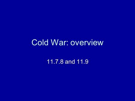Cold War: overview 11.7.8 and 11.9. Focus Question 1 Analyze the effect of massive aid given to Western Europe under the Marshall Plan to rebuild itself.