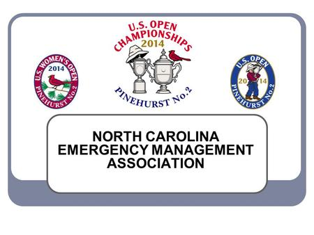 NORTH CAROLINA EMERGENCY MANAGEMENT ASSOCIATION. Presenters Scot Brooks, Emergency Manager – Moore County Steve Powers, Central Branch Office Manager.