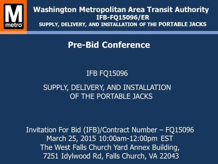 IFB FQ15096 SUPPLY, DELIVERY, AND INSTALLATION OF THE PORTABLE JACKS Washington Metropolitan Area Transit Authority IFB-FQ15096/ER SUPPLY, DELIVERY, AND.