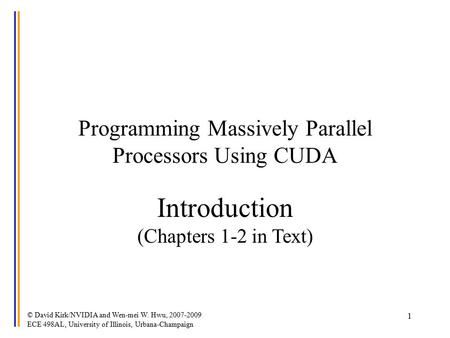 © David Kirk/NVIDIA and Wen-mei W. Hwu, 2007-2009 ECE 498AL, University of Illinois, Urbana-Champaign 1 Programming Massively Parallel Processors Using.
