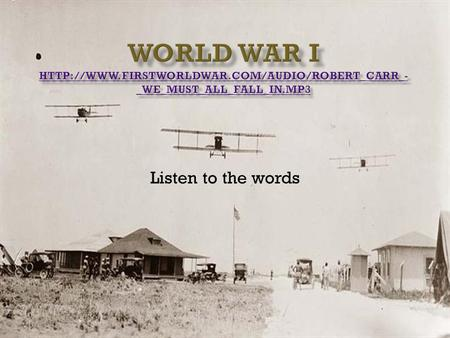 Listen to the words. August 1914 Europe is at war At the start of World War I neutral the U.S. was neutral (U.S. could trade with both warring sides)