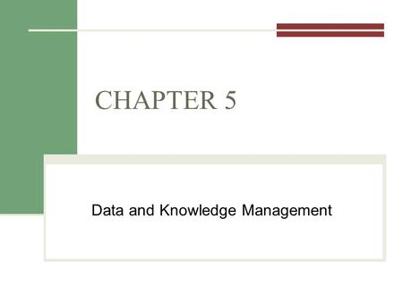 CHAPTER 5 Data and Knowledge Management. Announcements Today Chapter 5 – Data and Knowledge Mgmt Tuesday Access Tutorial Project 1 Questions/comments.
