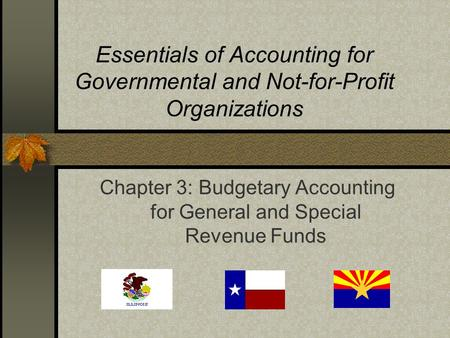 Essentials of Accounting for Governmental and Not-for-Profit Organizations Chapter 3: Budgetary Accounting for General and Special Revenue Funds.
