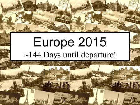 Europe 2015 ~144 Days until departure!. Where are we going? Paris, France Lausanne, Bern, & Lucerne, Switzerland Neuschwanstein, Munich, & Dachau Germany.