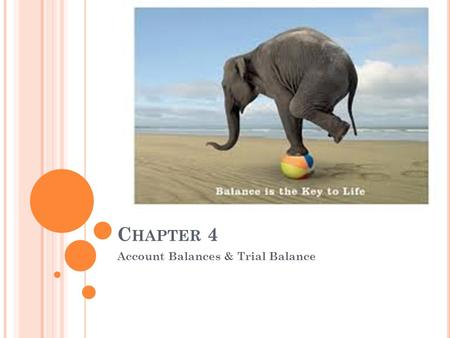 C HAPTER 4 Account Balances & Trial Balance. C ALCULATING THE B ALANCE OF A T-A CCOUNT Step 1 – Draw a line across the account at the end of the numbers.