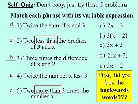 Match each phrase with its variable expression. 1) Twice the sum of x and 3 2) Two less than the product of 3 and x 3) Three times the difference of x.