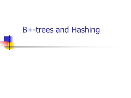 B+-trees and Hashing. Model of Computation Data stored on disk(s) Minimum transfer unit: page = b bytes or B records (or block) If r is the size of a.