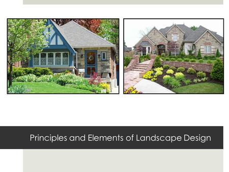 Principles and Elements of Landscape Design. Objectives  List the four steps in the design process.  List the twelve principles of design in landscaping.