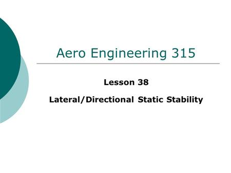Aero Engineering 315 Lesson 38 Lateral/Directional Static Stability.