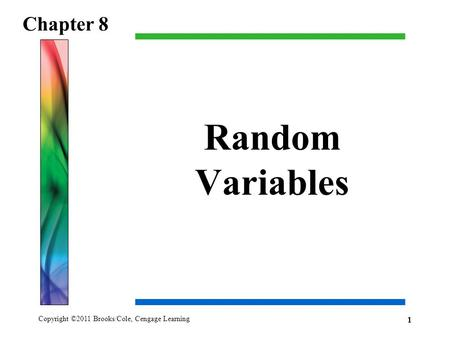 Copyright ©2011 Brooks/Cole, Cengage Learning Random Variables Chapter 8 1.