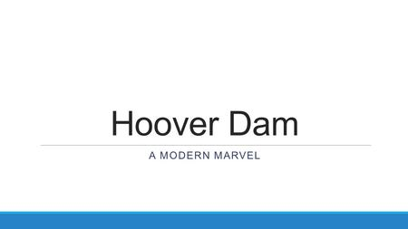 Hoover Dam A MODERN MARVEL. Project Overview Why Build a Dam? Before the Hoover Dam was built, the Colorado River was dangerous and unpredictable. Towns.
