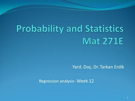 Yard. Doç. Dr. Tarkan Erdik Regression analysis - Week 12 1.