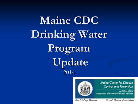 Maine CDC Drinking Water Program Update 2014. DWP Staffing Updates Jed Hawes, Compliance Officer Jed Hawes, Compliance Officer Bill Wallace, Compliance.