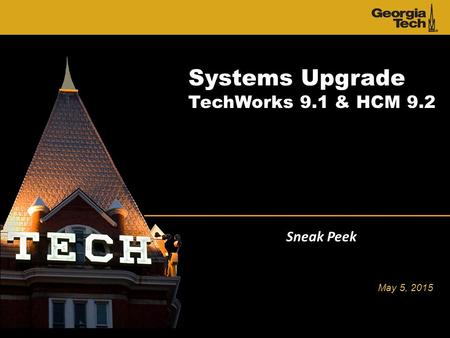 Systems Upgrade TechWorks 9.1 & HCM 9.2 Sneak Peek May 5, 2015.