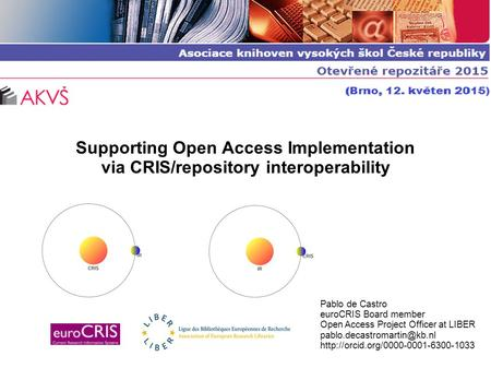 Supporting Open Access Implementation via CRIS/repository interoperability Pablo de Castro euroCRIS Board member Open Access Project Officer at LIBER