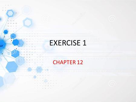 EXERCISE 1 CHAPTER 12.
