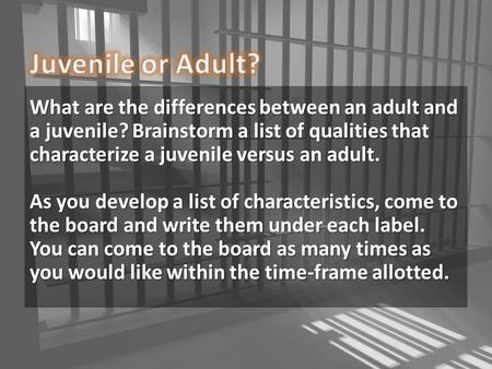 Juvenile or Adult? What are the differences between an adult and a juvenile? Brainstorm a list of qualities that characterize a juvenile versus an adult.
