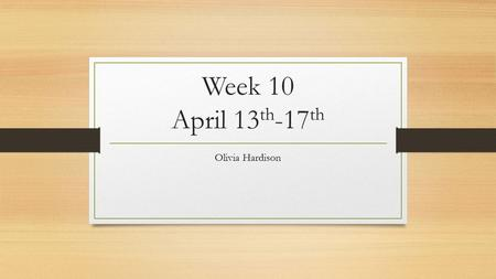 Week 10 April 13 th -17 th Olivia Hardison. Monday April 13 th -Seniors Write down what progress you have made on your Romantic Era paper; summarize it.