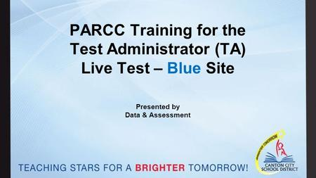 PARCC Training for the Test Administrator (TA) Live Test – Blue Site Presented by Data & Assessment.