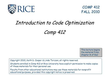 Introduction to Code Optimization Comp 412 Copyright 2010, Keith D. Cooper & Linda Torczon, all rights reserved. Students enrolled in Comp 412 at Rice.