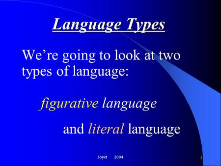 Joyet 20041 Language Types We're going to look at two types of language: figurative language <strong>and</strong> literal language.
