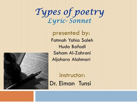 Types of poetry Lyric- Sonnet presented by: Fatmah Yahia Saleh Huda Bafadl Seham Al-Zahrani Aljohara Alahmari instructor: Dr. Eiman Tunsi.