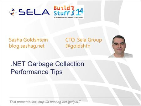 This presentation:  Sasha GoldshteinCTO, Sela Group Garbage Collection Performance Tips.