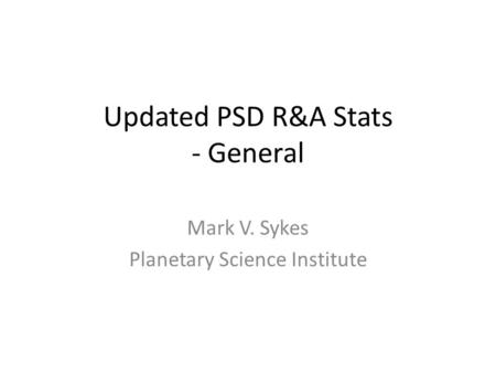 Updated PSD R&A Stats - General Mark V. Sykes Planetary Science Institute.