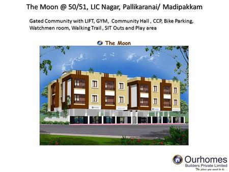 The 50/51, LIC Nagar, Pallikaranai/ Madipakkam Gated Community with LIFT, GYM, Community Hall, CCP, Bike Parking, Watchmen room, Walking Trail,