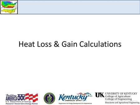 Heat Loss & Gain Calculations 1. How Heat Moves in Homes Conduction is the transfer of heat through solid objects, such as the ceilings, walls, and floors.