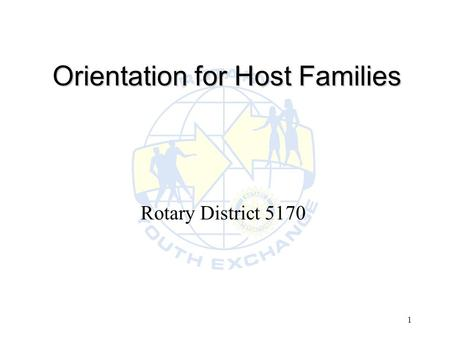 1 Orientation for Host Families Rotary District 5170.