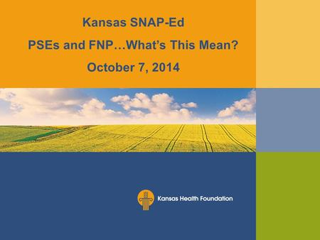 Kansas SNAP-Ed PSEs and FNP…What's This Mean? October 7, 2014.