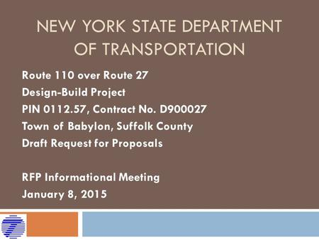 NEW YORK STATE DEPARTMENT OF TRANSPORTATION Route 110 over Route 27 Design-Build Project PIN 0112.57, Contract No. D900027 Town of Babylon, Suffolk County.