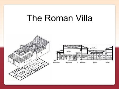 "The Roman Villa. ""Man who lives in the city longs for the informality of country living, the healthfulness of the air, the opportunity for exercise, especially."
