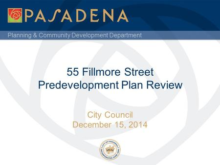 Planning & Community Development Department 55 Fillmore Street Predevelopment Plan Review City Council December 15, 2014.