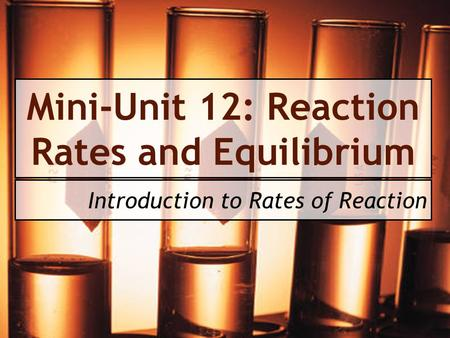 Mini-Unit 12: Reaction Rates and Equilibrium