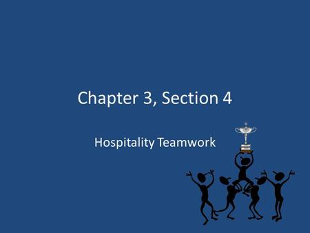 Chapter 3, Section 4 Hospitality Teamwork.