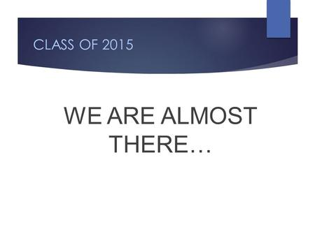 CLASS OF 2015 WE ARE ALMOST THERE…. CAP AND GOWN DELIVERY Caps and gowns from previous years are not permitted. Caps & Gowns will be delivered on Wednesday,