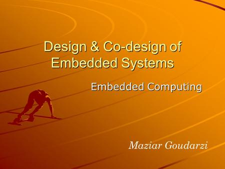 Embedded Computing Design & Co-design of Embedded Systems Maziar Goudarzi.