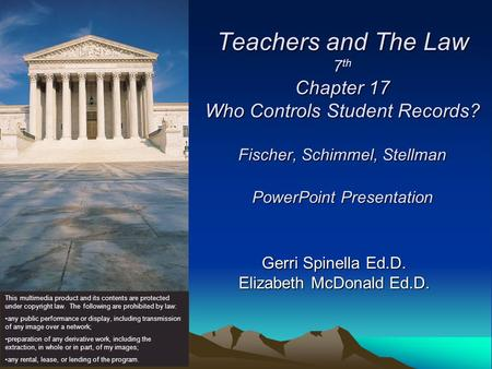 Teachers and The Law 7 th Chapter 17 Who Controls Student Records? Fischer, Schimmel, Stellman PowerPoint Presentation Gerri Spinella Ed.D. Elizabeth McDonald.