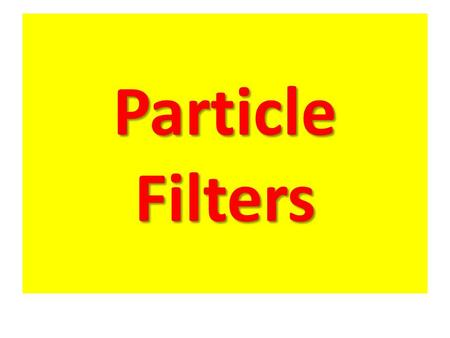 Particle Filters Outline 1.Introduction to particle filters 1.Recursive Bayesian estimation 2.Bayesian Importance sampling 1.Sequential Importance sampling.
