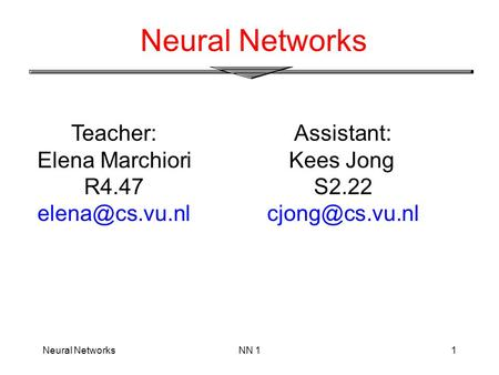 Neural NetworksNN 11 Neural Networks Teacher: Elena Marchiori R4.47 Assistant: Kees Jong S2.22