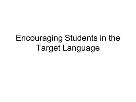 Encouraging Students in the Target Language. Target Language Classroom Kit Popsicle Sticks Large / Small Dice Scanned Pictures Video Clips Short Scenario.