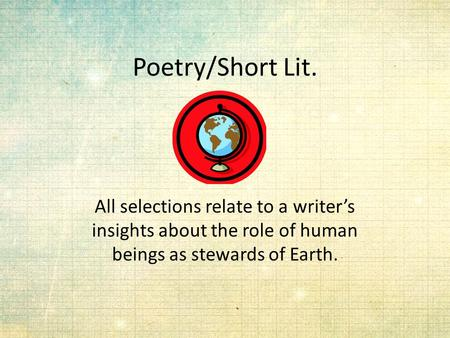 Poetry/Short Lit. All selections relate to a writer's insights about the role of human beings as stewards of Earth.