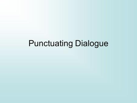 Punctuating Dialogue. *Use quotation marks at the beginning and end of a direct quotation. A direct quotation is the exact words of a writer or a speaker.