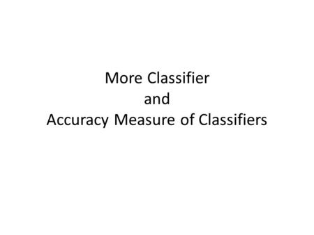 More Classifier and Accuracy Measure of Classifiers